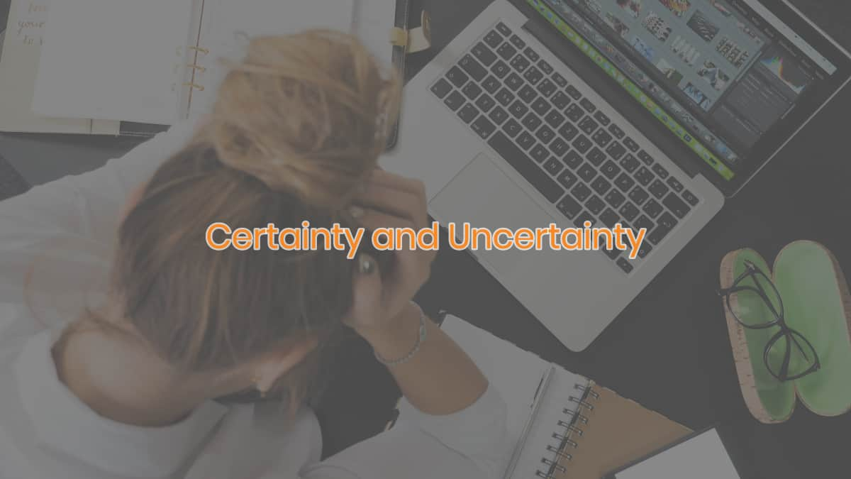 Certainty and Uncertainty