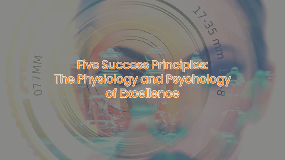 The Physiology and Psychology of Excellence