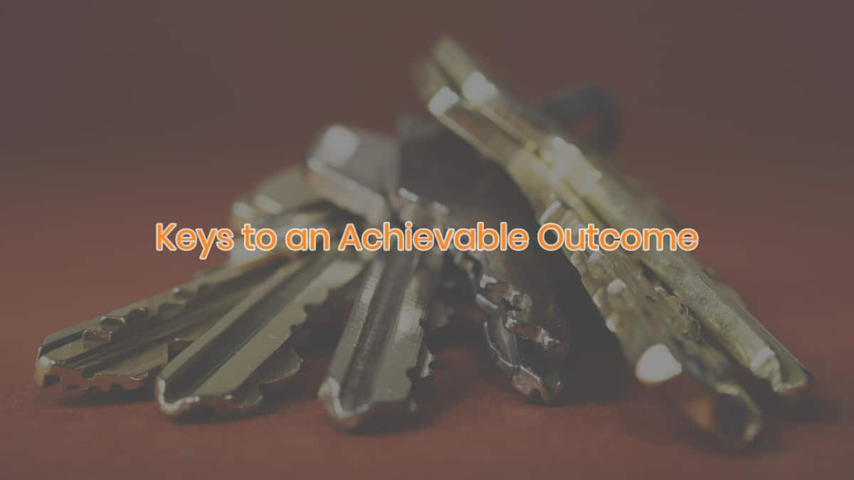 Keys to an Achievable Outcome