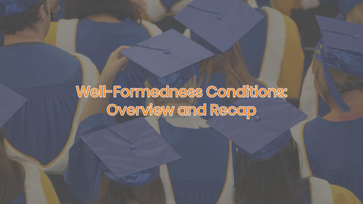 Well-Formedness Conditions: Overview and Recap